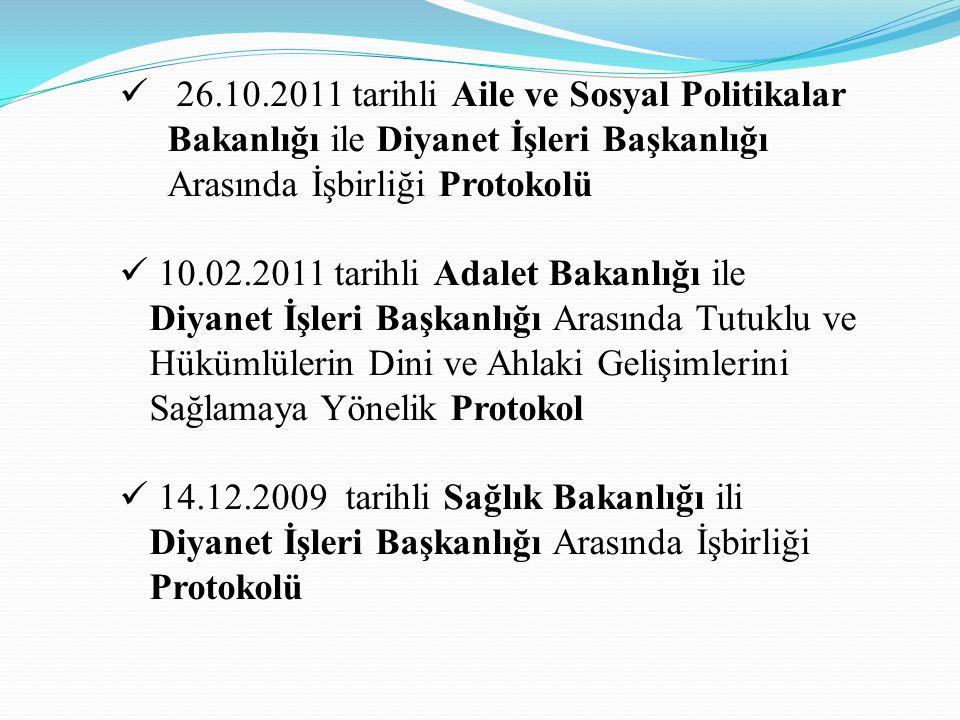  26.10.2011 tarihli Aile ve Sosyal Politikalar Bakanlığı ile Diyanet İşleri Başkanlığı Arasında İşbirliği Protokolü  10.02.2011 tarihli Adalet Bakan