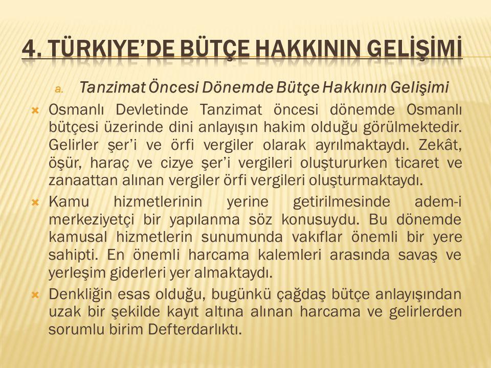 a. Tanzimat Öncesi Dönemde Bütçe Hakkının Gelişimi  Osmanlı Devletinde Tanzimat öncesi dönemde Osmanlı bütçesi üzerinde dini anlayışın hakim olduğu g