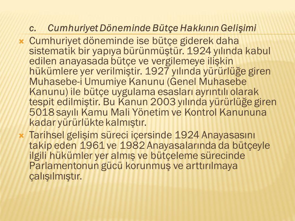 c. Cumhuriyet Döneminde Bütçe Hakkının Gelişimi  Cumhuriyet döneminde ise bütçe giderek daha sistematik bir yapıya bürünmüştür. 1924 yılında kabul ed