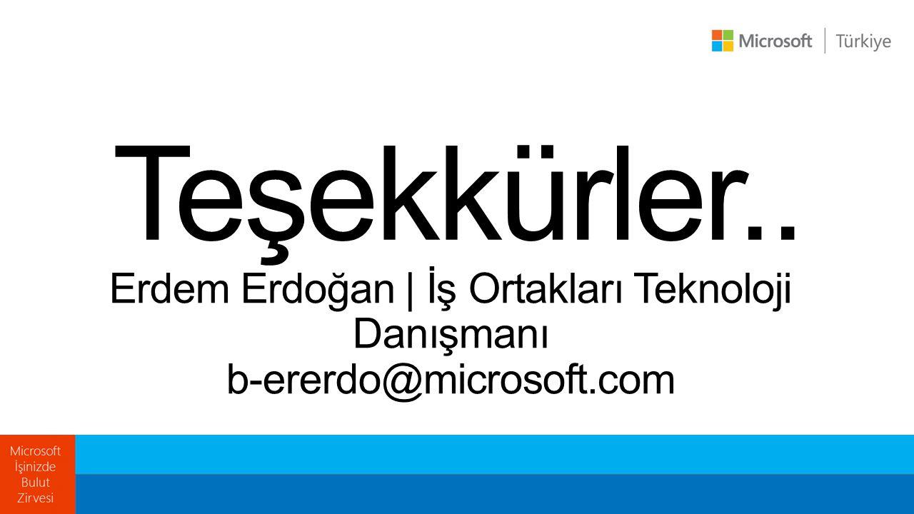 Erdem Erdoğan | İş Ortakları Teknoloji Danışmanı b-ererdo@microsoft.com Teşekkürler..