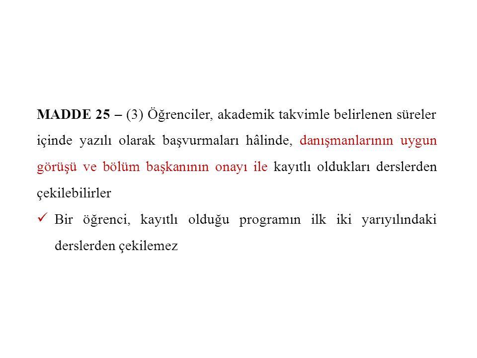MADDE 25 – (3) Öğrenciler, akademik takvimle belirlenen süreler içinde yazılı olarak başvurmaları hâlinde, danışmanlarının uygun görüşü ve bölüm başka