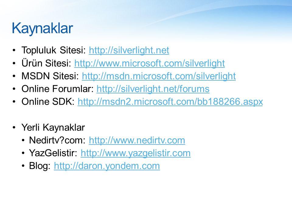 Kaynaklar •Topluluk Sitesi: http://silverlight.nethttp://silverlight.net •Ürün Sitesi: http://www.microsoft.com/silverlighthttp://www.microsoft.com/si
