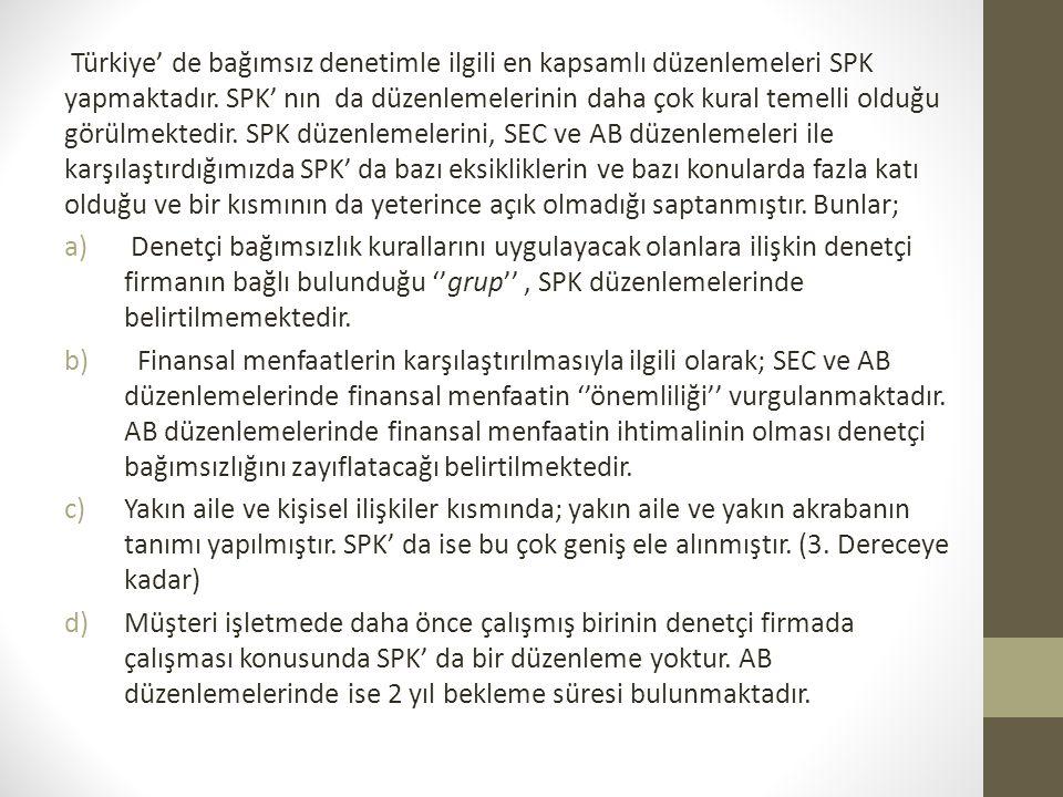 Türkiye' de bağımsız denetimle ilgili en kapsamlı düzenlemeleri SPK yapmaktadır. SPK' nın da düzenlemelerinin daha çok kural temelli olduğu görülmekte