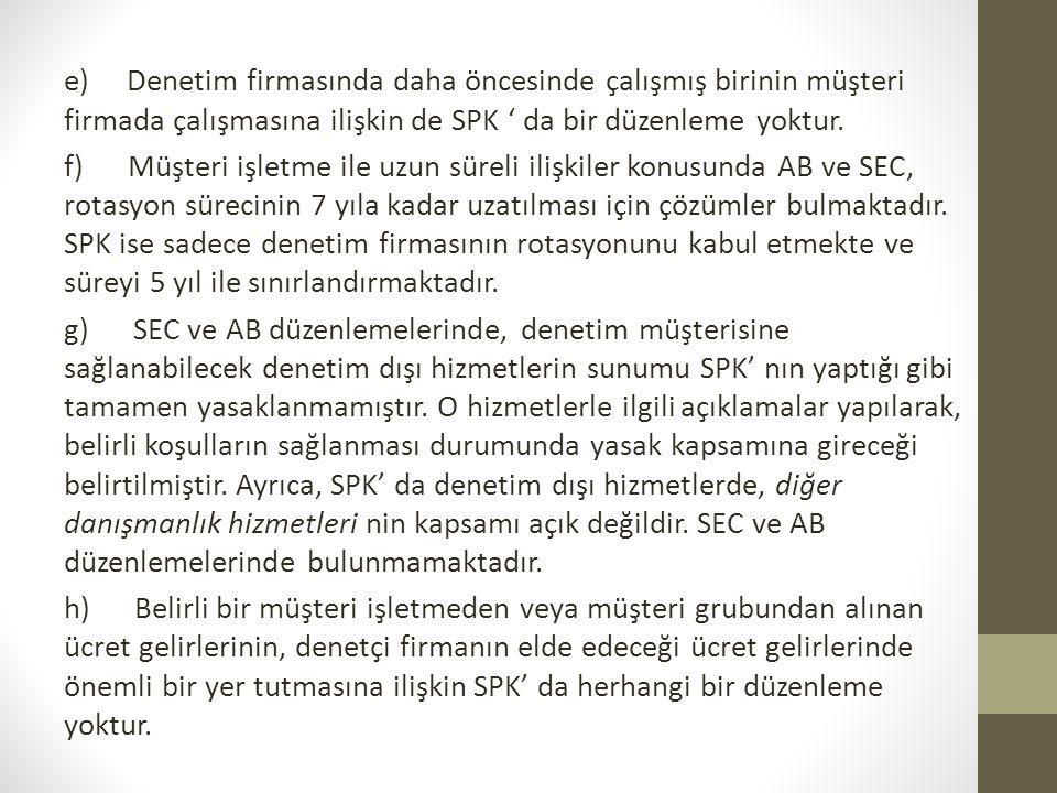 e) Denetim firmasında daha öncesinde çalışmış birinin müşteri firmada çalışmasına ilişkin de SPK ' da bir düzenleme yoktur. f) Müşteri işletme ile uzu