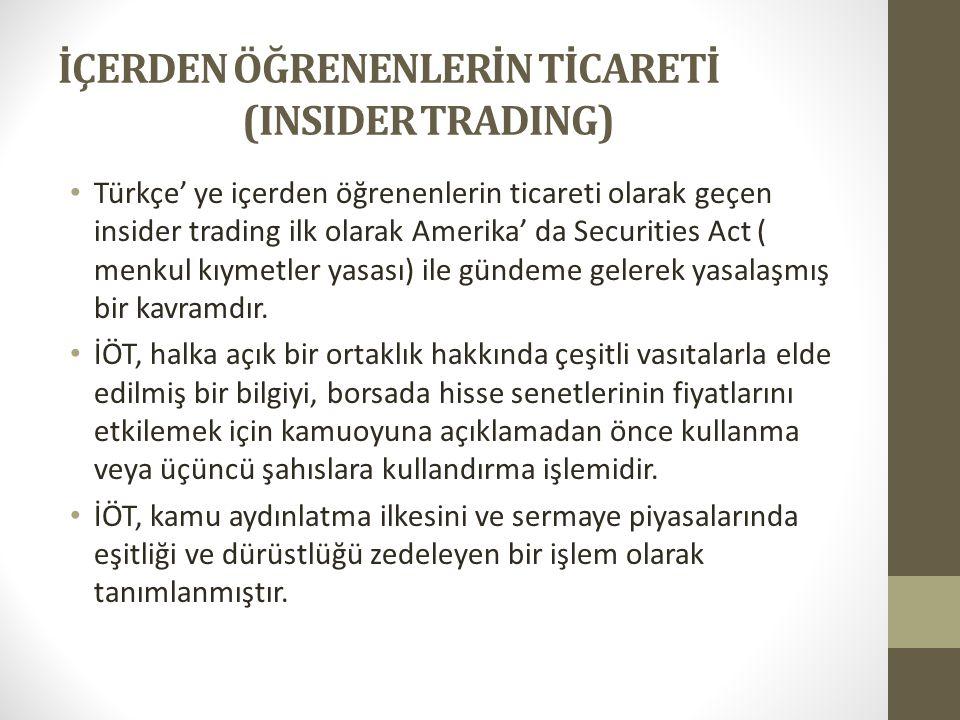 İÇERDEN ÖĞRENENLERİN TİCARETİ (INSIDER TRADING) • Türkçe' ye içerden öğrenenlerin ticareti olarak geçen insider trading ilk olarak Amerika' da Securit