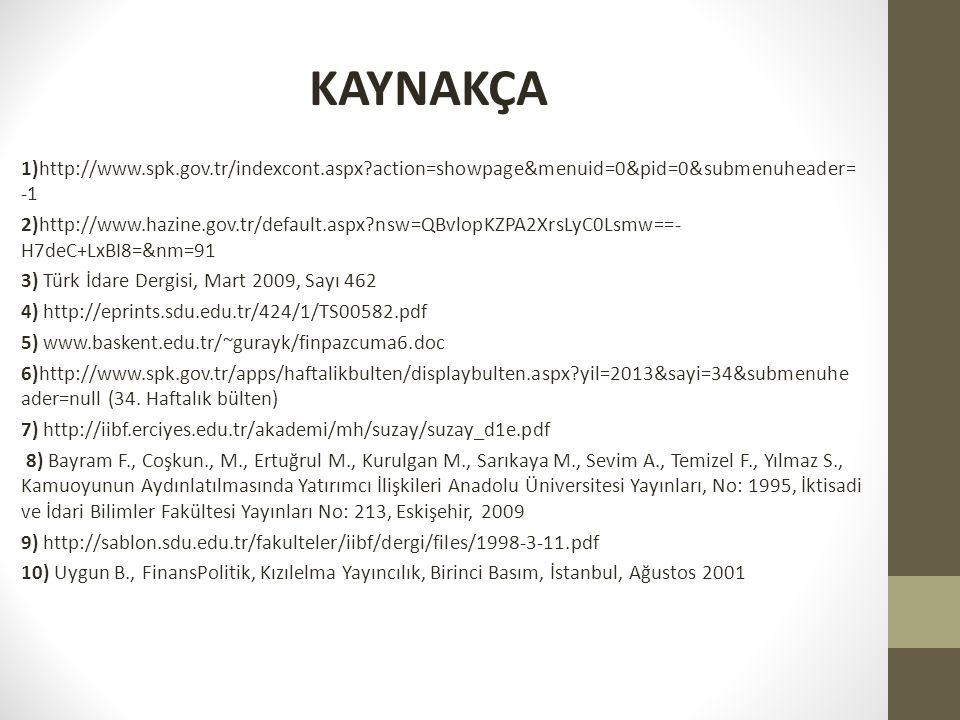 KAYNAKÇA 1)http://www.spk.gov.tr/indexcont.aspx?action=showpage&menuid=0&pid=0&submenuheader= -1 2)http://www.hazine.gov.tr/default.aspx?nsw=QBvlopKZP
