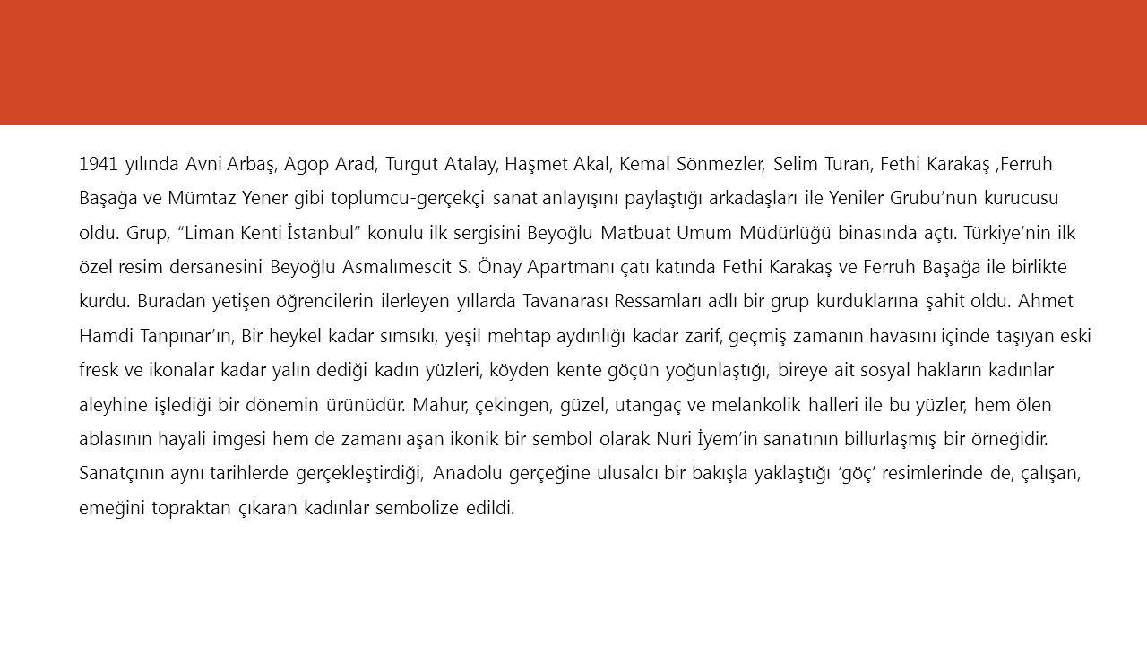 1941 yılında Avni Arbaş, Agop Arad, Turgut Atalay, Haşmet Akal, Kemal Sönmezler, Selim Turan, Fethi Karakaş,Ferruh Başağa ve Mümtaz Yener gibi toplumc