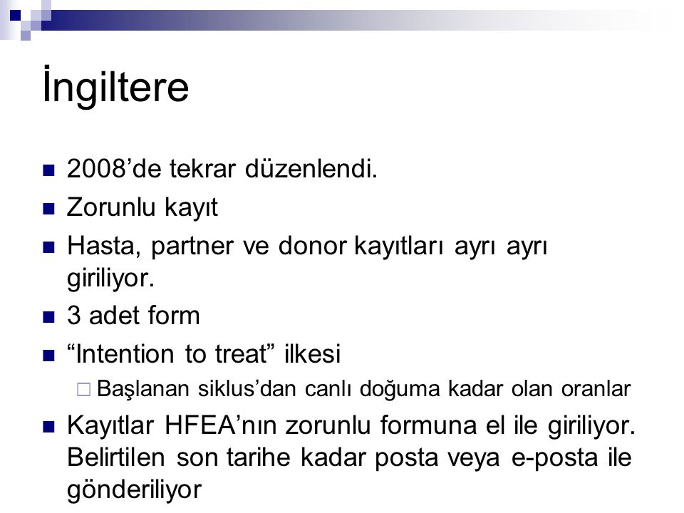 "İngiltere  2008'de tekrar düzenlendi.  Zorunlu kayıt  Hasta, partner ve donor kayıtları ayrı ayrı giriliyor.  3 adet form  ""Intention to treat"" i"