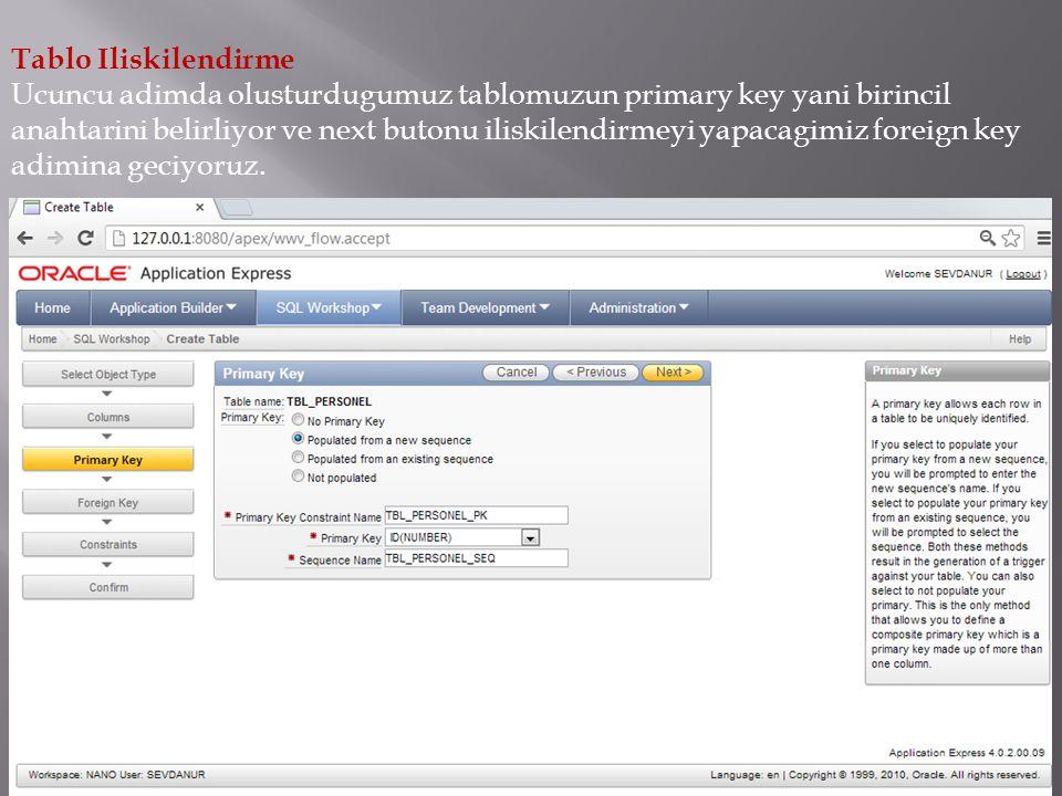 Tablo Iliskilendirme Ucuncu adimda olusturdugumuz tablomuzun primary key yani birincil anahtarini belirliyor ve next butonu iliskilendirmeyi yapacagimiz foreign key adimina geciyoruz.