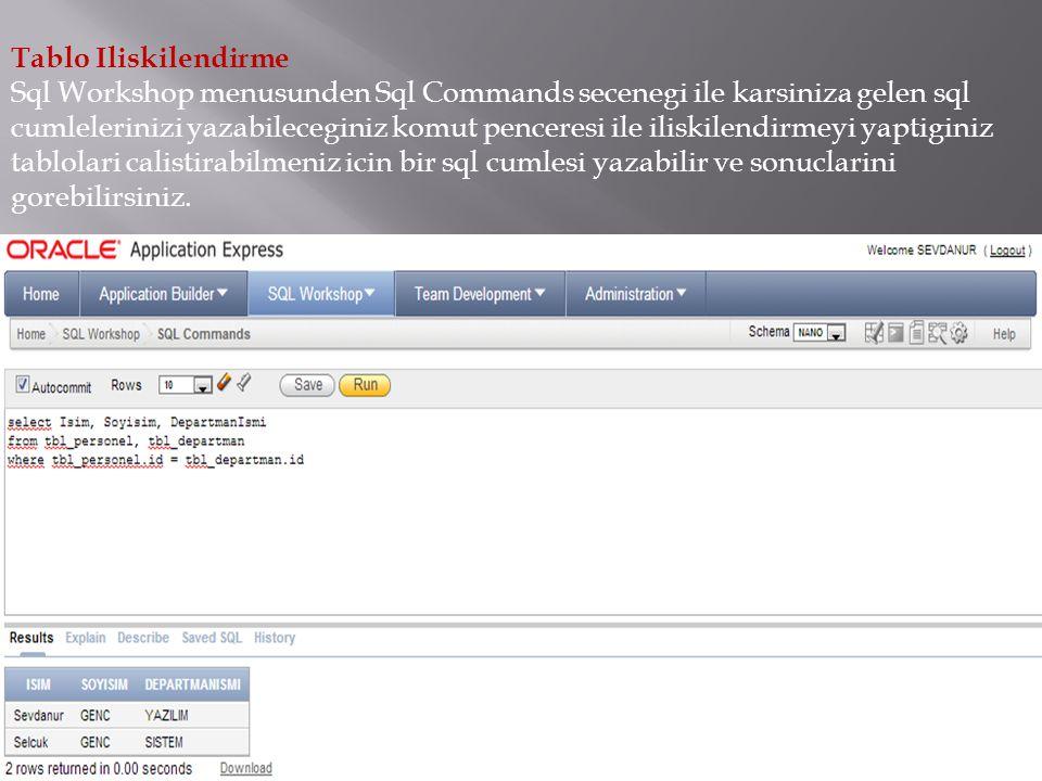 Tablo Iliskilendirme Sql Workshop menusunden Sql Commands secenegi ile karsiniza gelen sql cumlelerinizi yazabileceginiz komut penceresi ile iliskilen