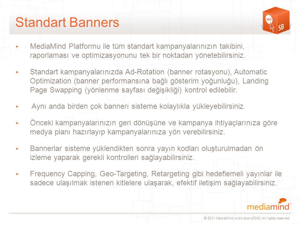 © 2011 MediaMind | A division of DG | All rights reserved Standart Banners ▸ MediaMind Platformu ile tüm standart kampanyalarınızın takibini, raporlaması ve optimizasyonunu tek bir noktadan yönetebilirsiniz.
