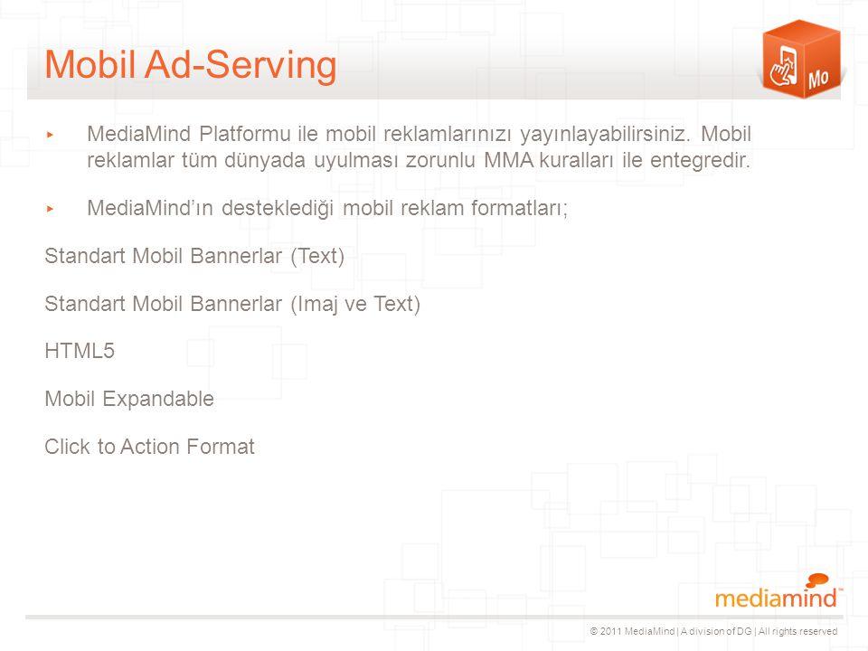 © 2011 MediaMind | A division of DG | All rights reserved Mobil Ad-Serving ▸ MediaMind Platformu ile mobil reklamlarınızı yayınlayabilirsiniz.