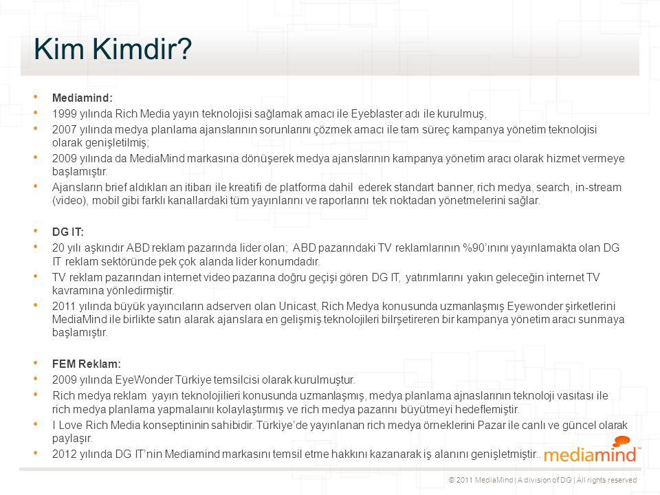 © 2011 MediaMind | A division of DG | All rights reserved In-Stream ▸ In-Stream bannerlar; video siteleri ve/veya sayfalarında içerik videonun önünde (pre-roll), ortasında (mid-roll) veya sonunda (post-roll) oynatıcıya entegre çalışan reklam modelleridir.