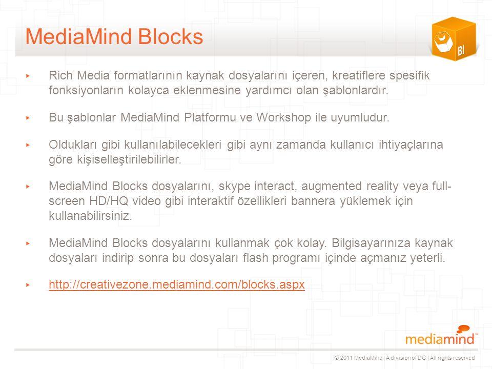 © 2011 MediaMind | A division of DG | All rights reserved MediaMind Blocks ▸ Rich Media formatlarının kaynak dosyalarını içeren, kreatiflere spesifik fonksiyonların kolayca eklenmesine yardımcı olan şablonlardır.