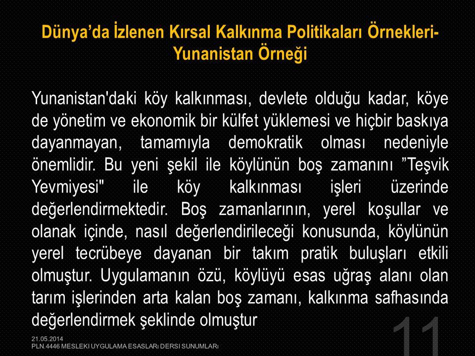 11 Dünya'da İzlenen Kırsal Kalkınma Politikaları Örnekleri- Yunanistan Örneği Yunanistan'daki köy kalkınması, devlete olduğu kadar, köye de yönetim ve