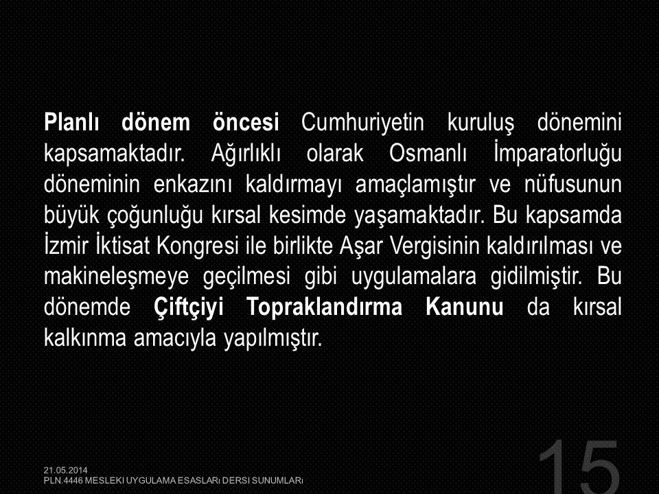 15 Planlı dönem öncesi Cumhuriyetin kuruluş dönemini kapsamaktadır. Ağırlıklı olarak Osmanlı İmparatorluğu döneminin enkazını kaldırmayı amaçlamıştır
