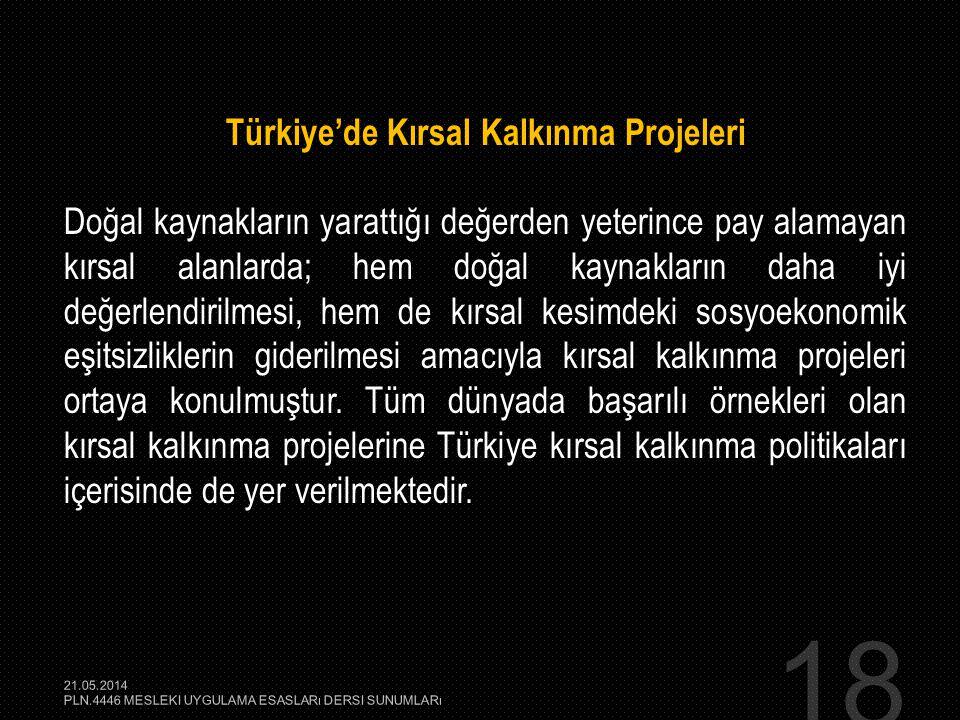 18 Türkiye'de Kırsal Kalkınma Projeleri Doğal kaynakların yarattığı değerden yeterince pay alamayan kırsal alanlarda; hem doğal kaynakların daha iyi d