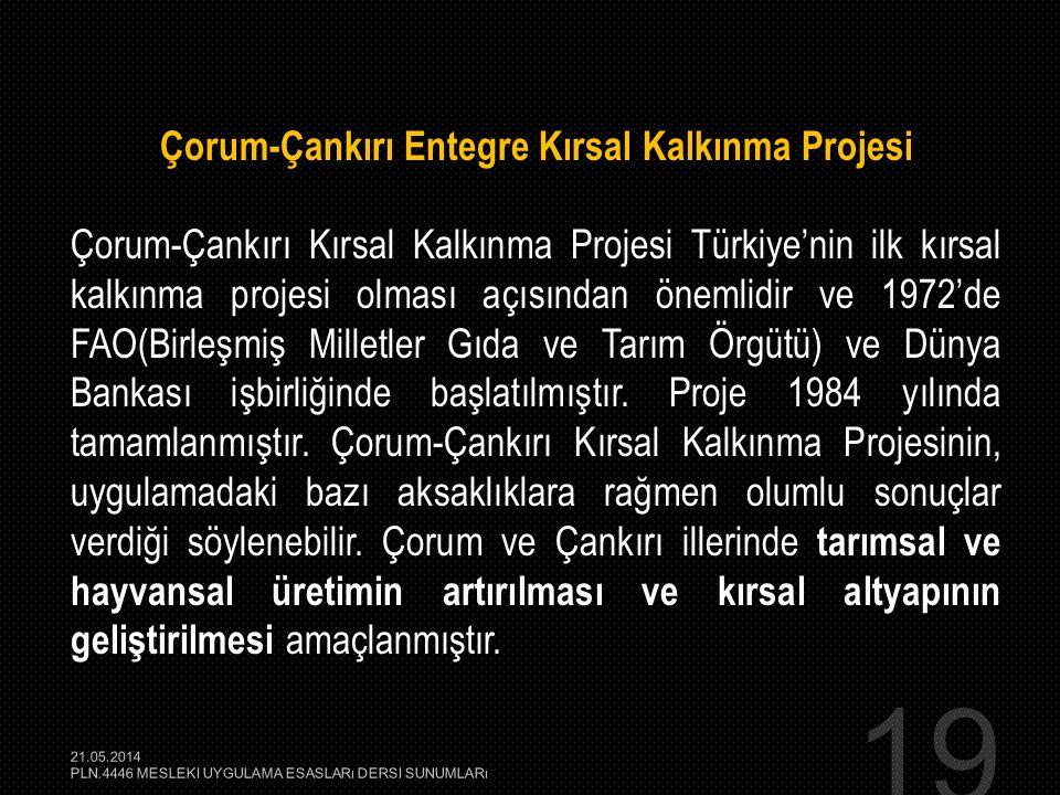19 Çorum-Çankırı Entegre Kırsal Kalkınma Projesi Çorum-Çankırı Kırsal Kalkınma Projesi Türkiye'nin ilk kırsal kalkınma projesi olması açısından önemli
