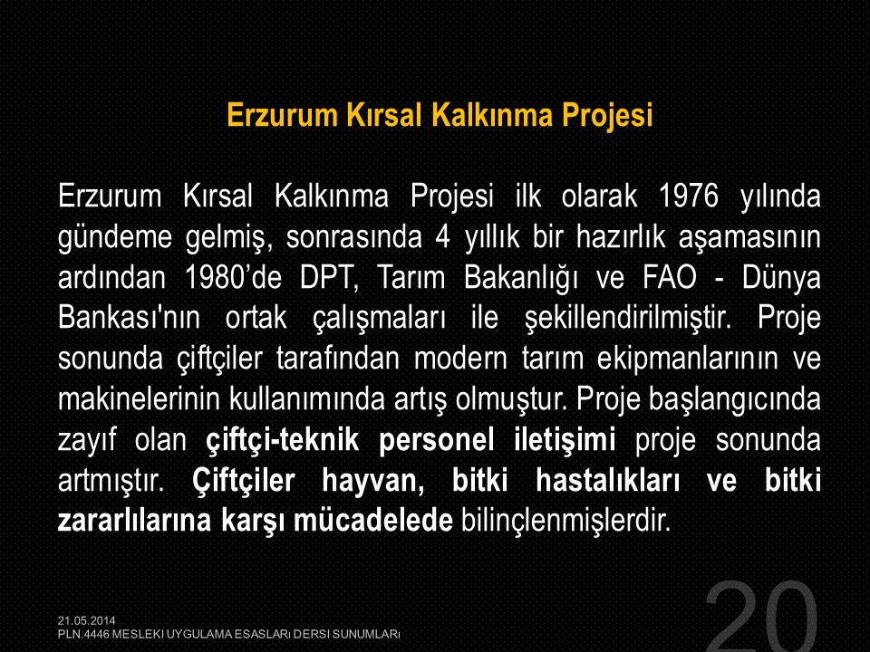 20 Erzurum Kırsal Kalkınma Projesi Erzurum Kırsal Kalkınma Projesi ilk olarak 1976 yılında gündeme gelmiş, sonrasında 4 yıllık bir hazırlık aşamasının