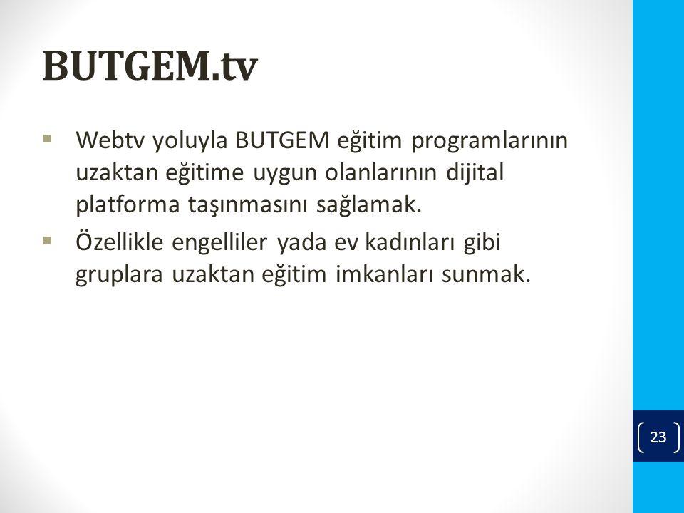 BUTGEM.tv  Webtv yoluyla BUTGEM eğitim programlarının uzaktan eğitime uygun olanlarının dijital platforma taşınmasını sağlamak.