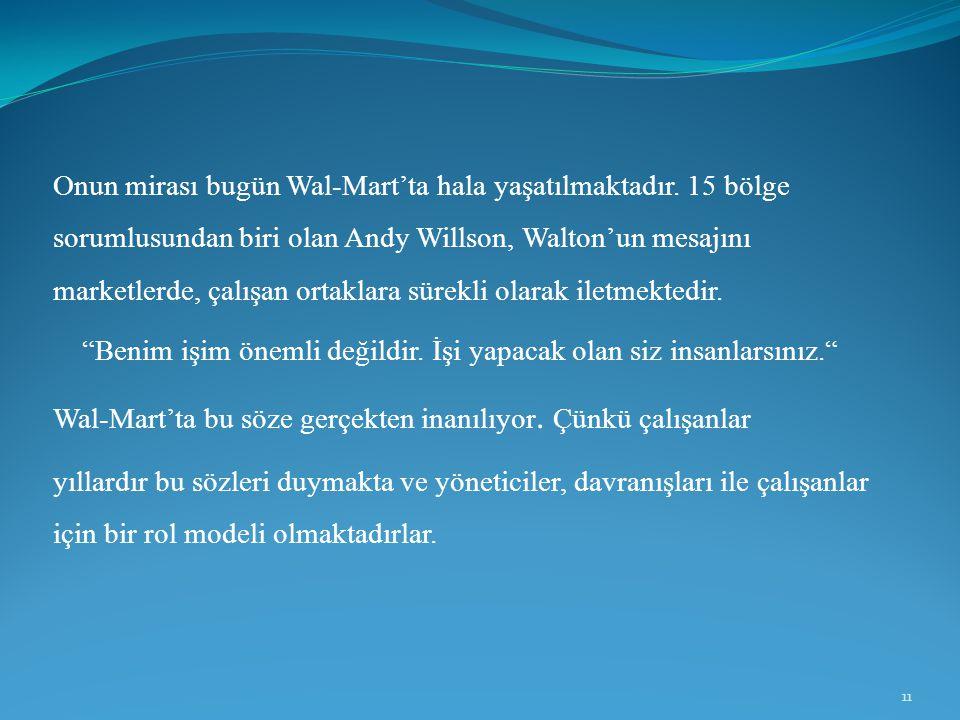 Onun mirası bugün Wal-Mart'ta hala yaşatılmaktadır. 15 bölge sorumlusundan biri olan Andy Willson, Walton'un mesajını marketlerde, çalışan ortaklara s
