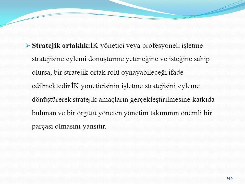  Stratejik ortaklık:İK yönetici veya profesyoneli işletme stratejisine eylemi dönüştürme yeteneğine ve isteğine sahip olursa, bir stratejik ortak rol