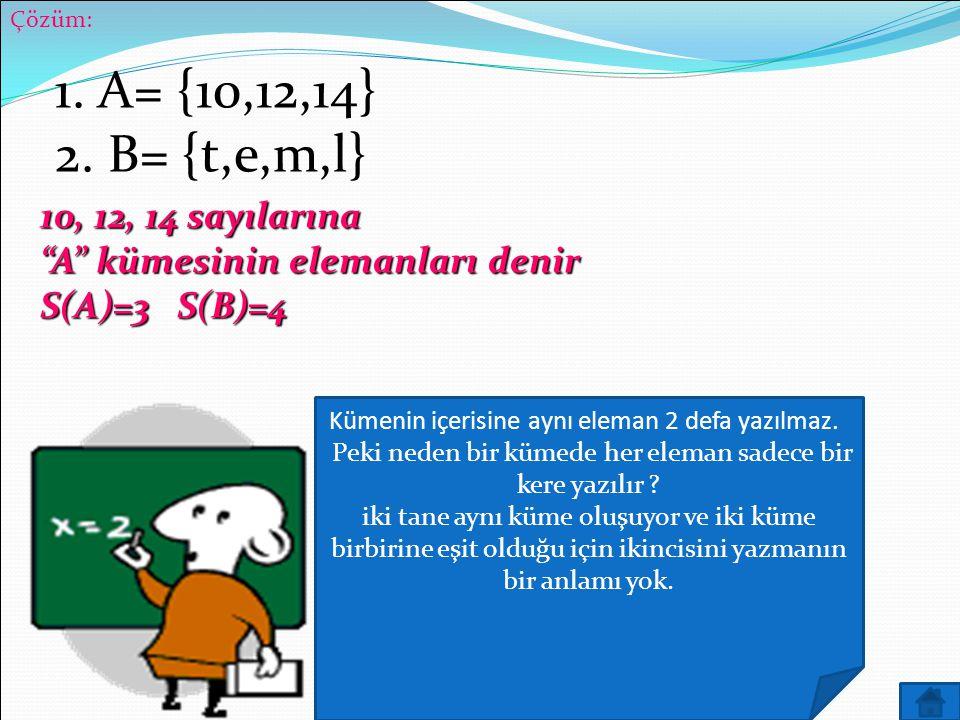 """Çözüm: 10, 12, 14 sayılarına """"A"""" kümesinin elemanları denir S(A)=3 S(B)=4 1. A= {10,12,14} 2. B= {t,e,m,l} Kümenin içerisine aynı eleman 2 defa yazılm"""