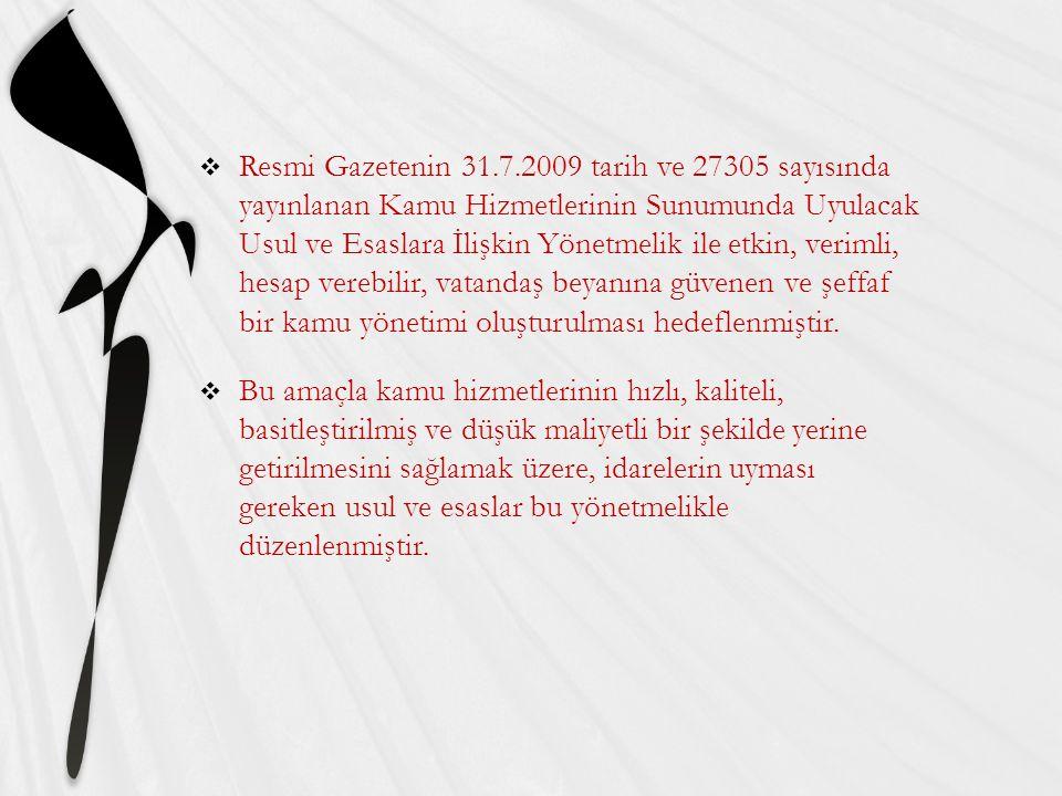  Resmi Gazetenin 31.7.2009 tarih ve 27305 sayısında yayınlanan Kamu Hizmetlerinin Sunumunda Uyulacak Usul ve Esaslara İlişkin Yönetmelik ile etkin, v