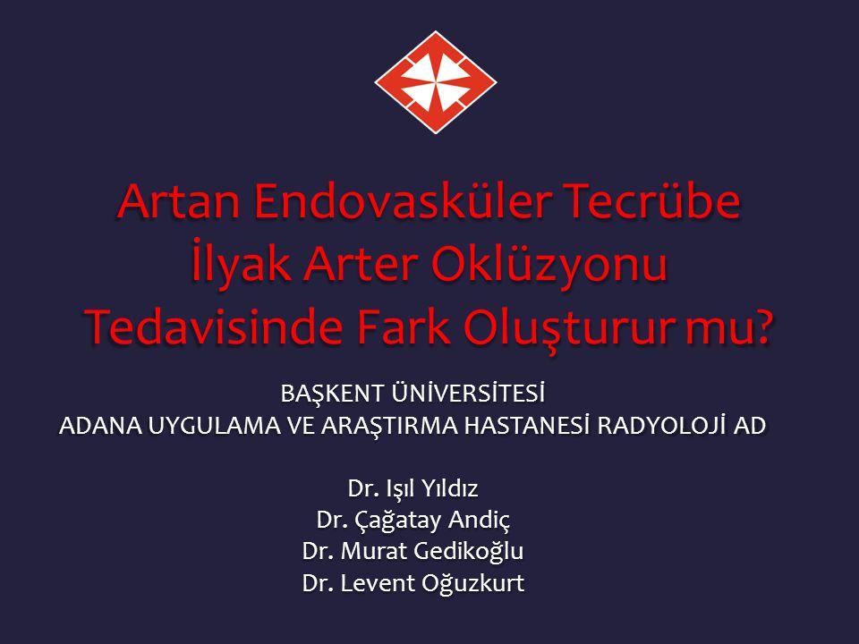 BAŞKENT ÜNİVERSİTESİ ADANA UYGULAMA VE ARAŞTIRMA HASTANESİ RADYOLOJİ AD Dr. Işıl Yıldız Dr. Çağatay Andiç Dr. Murat Gedikoğlu Dr. Levent Oğuzkurt Arta