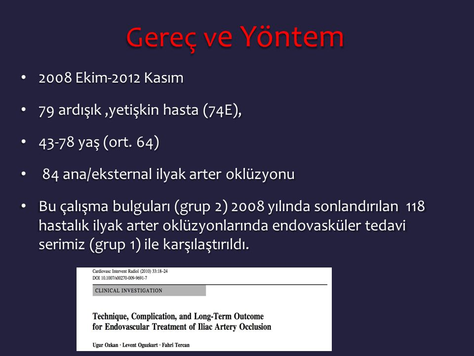 • 2008 Ekim-2012 Kasım • 79 ardışık,yetişkin hasta (74E), • 43-78 yaş (ort. 64) • 84 ana/eksternal ilyak arter oklüzyonu • Bu çalışma bulguları (grup