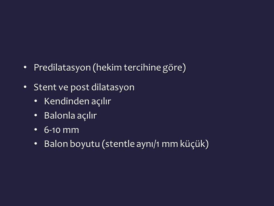 • Predilatasyon (hekim tercihine göre) • Stent ve post dilatasyon • Kendinden açılır • Balonla açılır • 6-10 mm • Balon boyutu (stentle aynı/1 mm küçük)