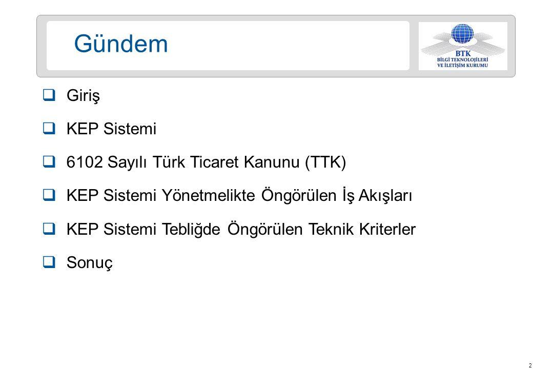 2 Gündem  Giriş  KEP Sistemi  6102 Sayılı Türk Ticaret Kanunu (TTK)  KEP Sistemi Yönetmelikte Öngörülen İş Akışları  KEP Sistemi Tebliğde Öngörülen Teknik Kriterler  Sonuç