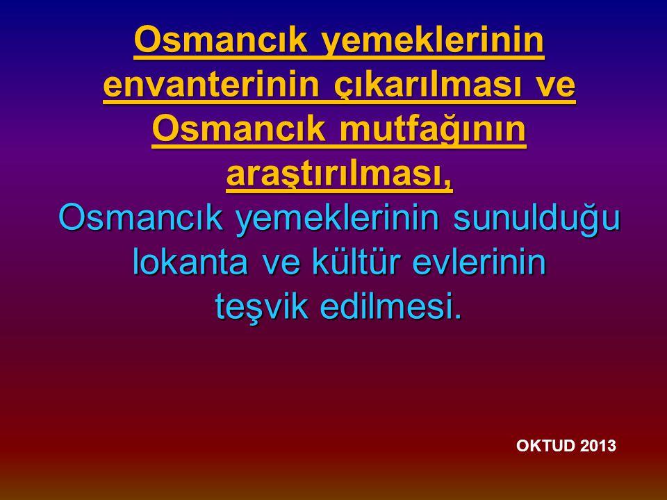 Osmancık yemeklerinin envanterinin çıkarılması ve Osmancık mutfağının araştırılması, Osmancık yemeklerinin sunulduğu lokanta ve kültür evlerinin teşvik edilmesi.