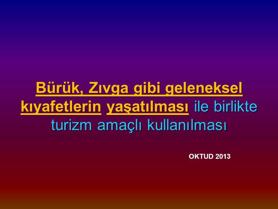 Bürük, Zıvga gibi geleneksel kıyafetlerin yaşatılması ile birlikte turizm amaçlı kullanılması Bürük, Zıvga gibi geleneksel kıyafetlerin yaşatılması ile birlikte turizm amaçlı kullanılması OKTUD 2013