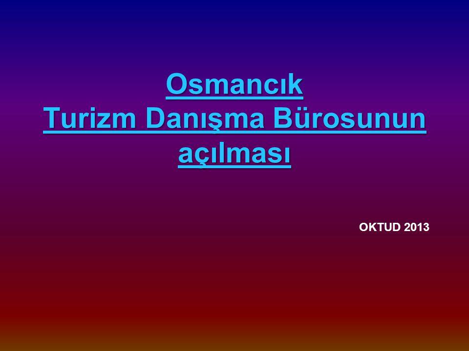 Osmancık Turizm Danışma Bürosunun açılması Osmancık Turizm Danışma Bürosunun açılması OKTUD 2013