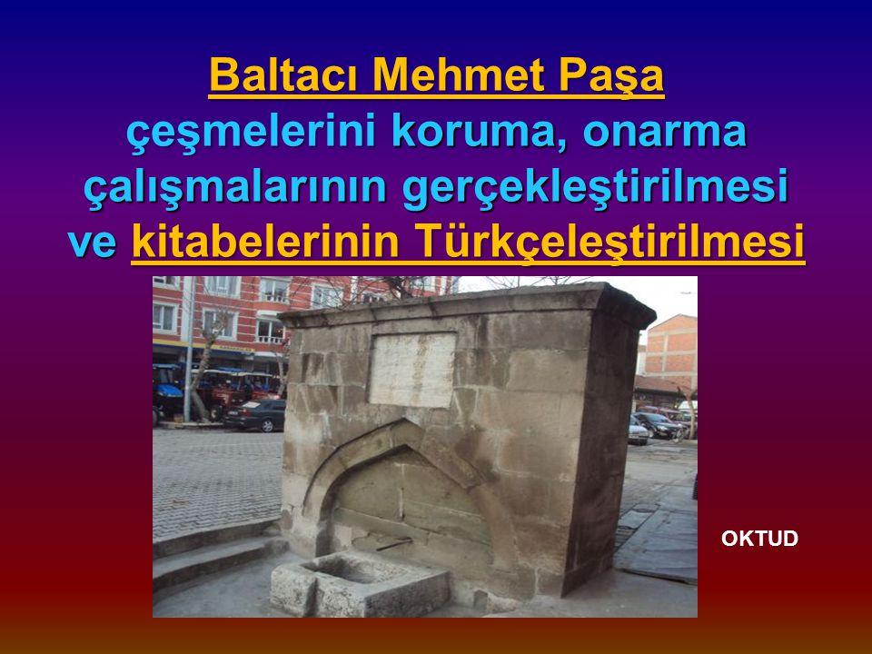 Baltacı Mehmet Paşa çeşmelerini koruma, onarma çalışmalarının gerçekleştirilmesi ve kitabelerinin Türkçeleştirilmesi Baltacı Mehmet Paşa çeşmelerini koruma, onarma çalışmalarının gerçekleştirilmesi ve kitabelerinin Türkçeleştirilmesi OKTUD 2013