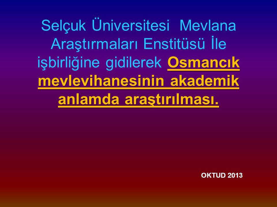 Osmancık mevlevihanesinin akademik anlamda araştırılması.