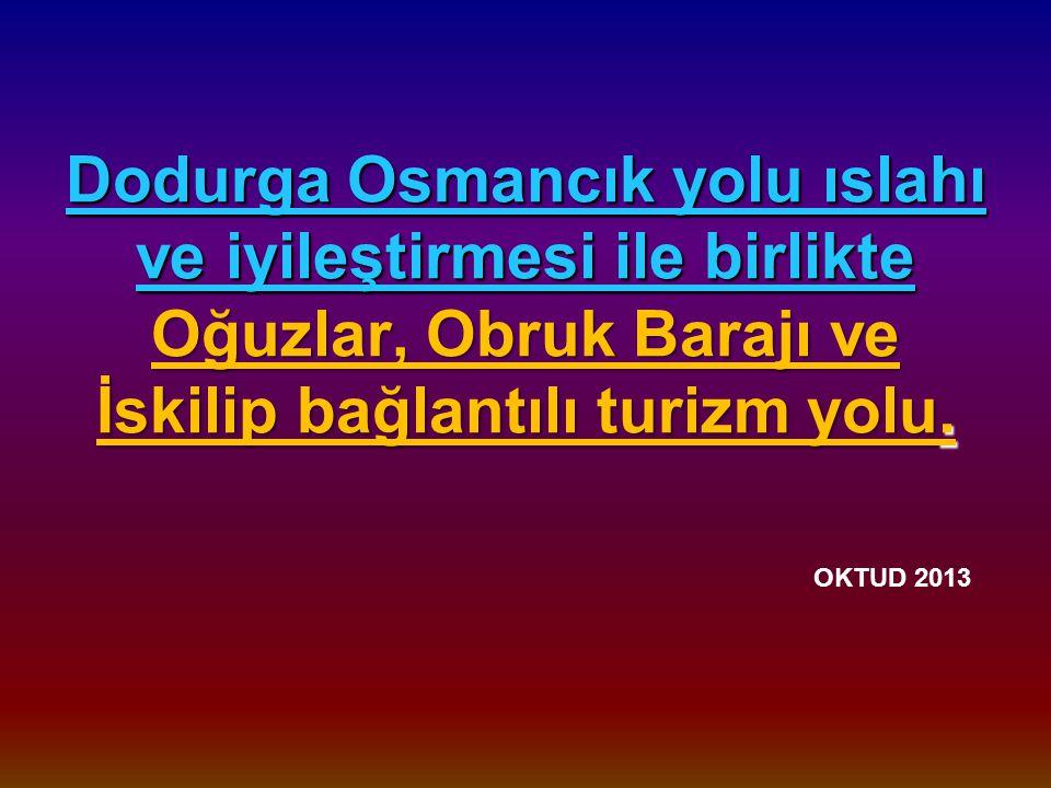 Dodurga Osmancık yolu ıslahı ve iyileştirmesi ile birlikte Oğuzlar, Obruk Barajı ve İskilip bağlantılı turizm yolu.