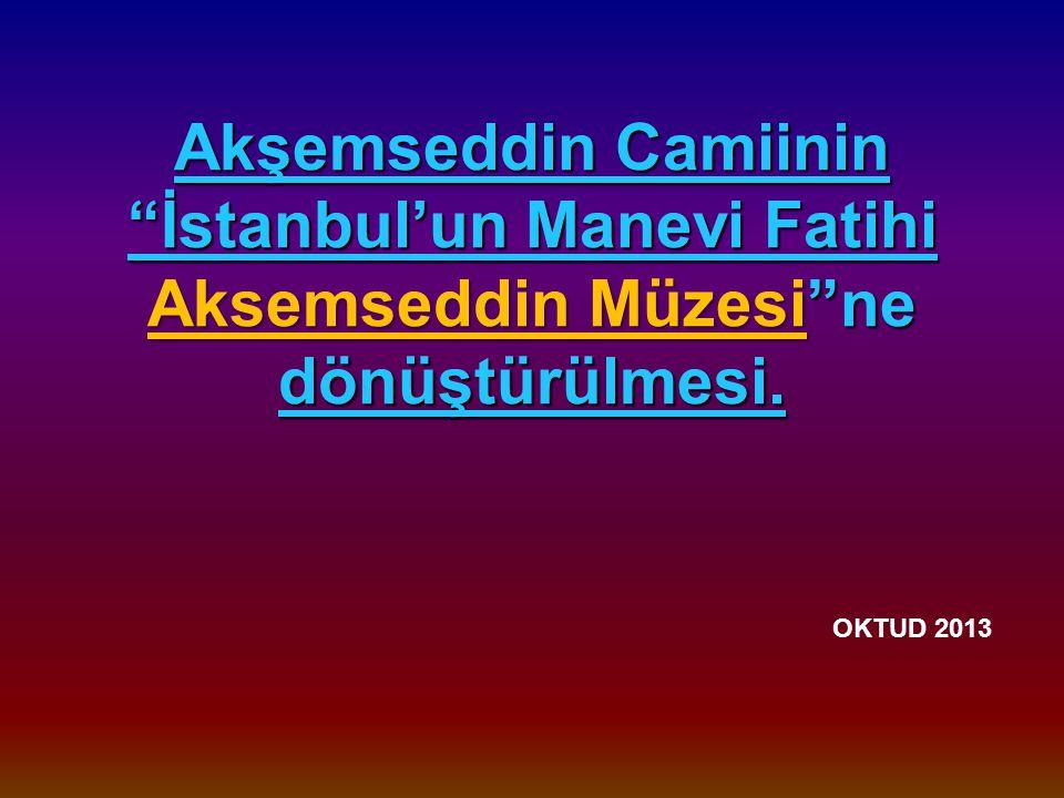 Akşemseddin Camiinin İstanbul'un Manevi Fatihi Aksemseddin Müzesi ne dönüştürülmesi.