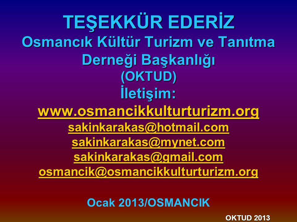 TEŞEKKÜR EDERİZ Osmancık Kültür Turizm ve Tanıtma Derneği Başkanlığı (OKTUD) İletişim: www.osmancikkulturturizm.org sakinkarakas@hotmail.com sakinkarakas@mynet.com sakinkarakas@gmail.com osmancik@osmancikkulturturizm.org OKTUD 2013 TEŞEKKÜR EDERİZ Osmancık Kültür Turizm ve Tanıtma Derneği Başkanlığı (OKTUD) İletişim: www.osmancikkulturturizm.org sakinkarakas@hotmail.com sakinkarakas@mynet.com sakinkarakas@gmail.com osmancik@osmancikkulturturizm.org Ocak 2013/OSMANCIK OKTUD 2013 www.osmancikkulturturizm.org sakinkarakas@hotmail.com sakinkarakas@mynet.com sakinkarakas@gmail.com osmancik@osmancikkulturturizm.org www.osmancikkulturturizm.org sakinkarakas@hotmail.com sakinkarakas@mynet.com sakinkarakas@gmail.com osmancik@osmancikkulturturizm.org
