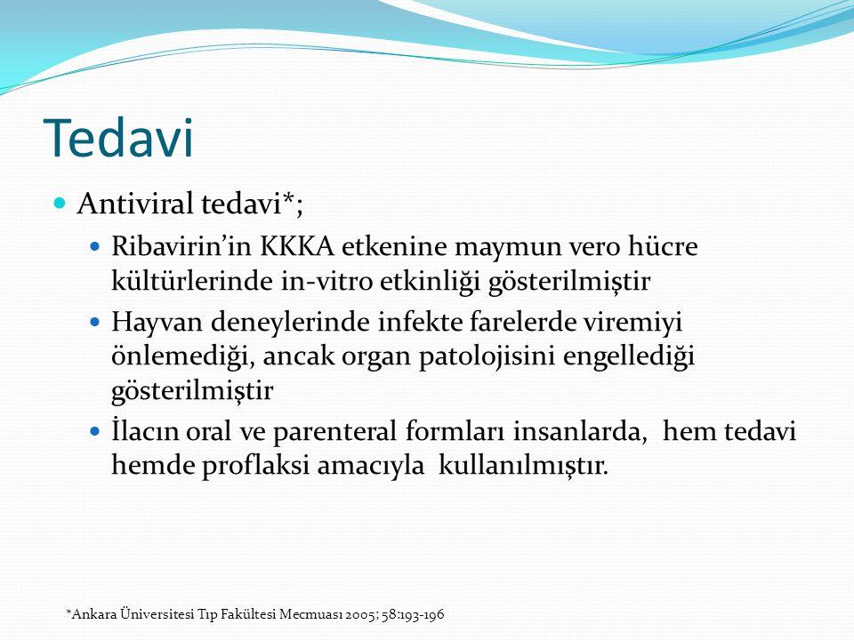 Tedavi  Antiviral tedavi*;  Ribavirin'in KKKA etkenine maymun vero hücre kültürlerinde in-vitro etkinliği gösterilmiştir  Hayvan deneylerinde infek