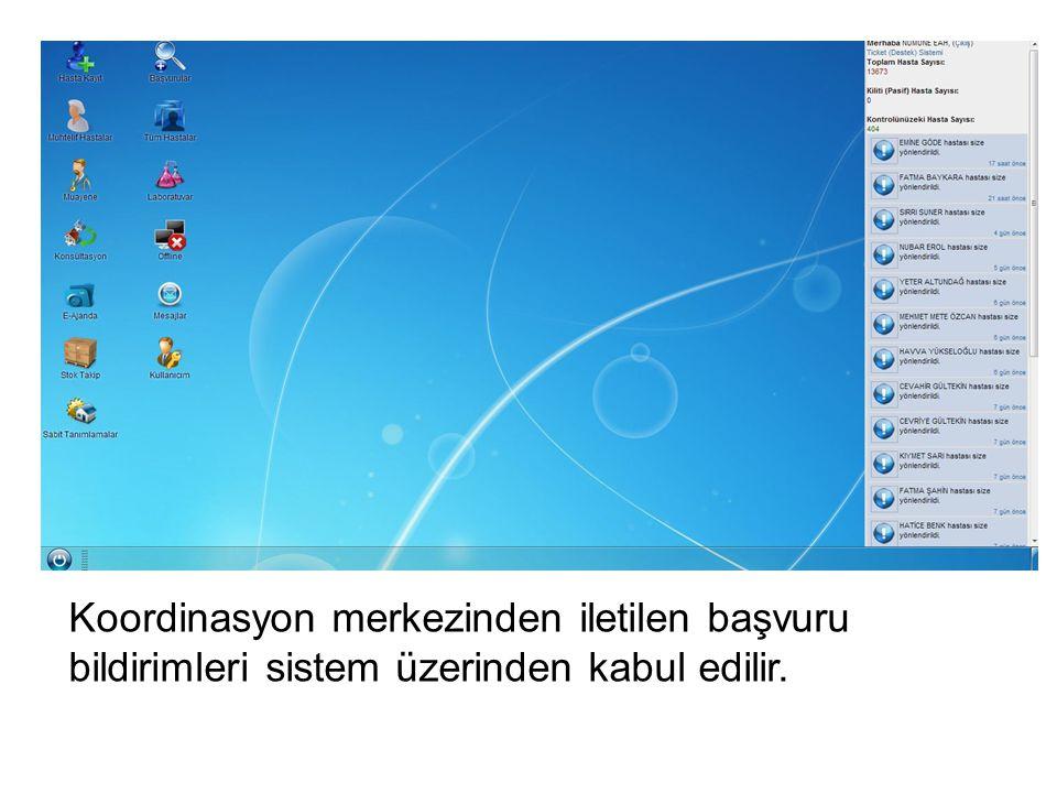 Koordinasyon merkezinden iletilen başvuru bildirimleri sistem üzerinden kabul edilir.