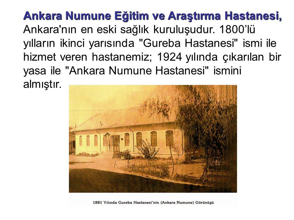 Ankara Numune Eğitim ve Araştırma Hastanesi, Ankara Numune Eğitim ve Araştırma Hastanesi, Ankara nın en eski sağlık kuruluşudur.