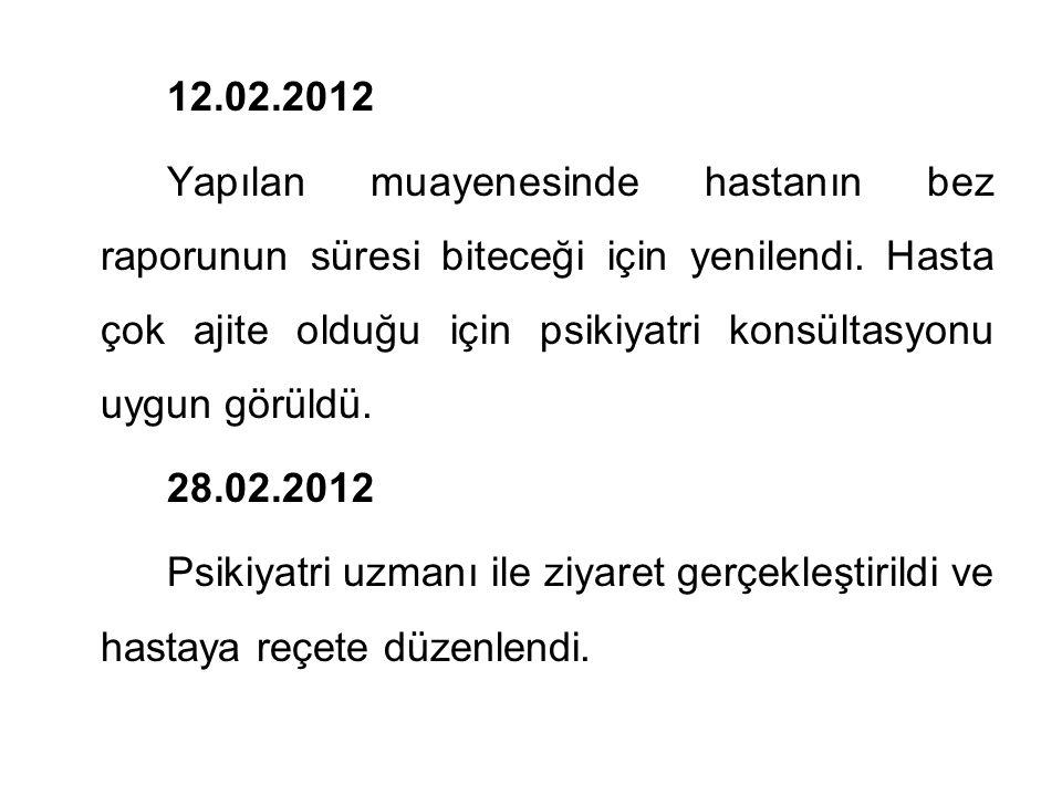 12.02.2012 Yapılan muayenesinde hastanın bez raporunun süresi biteceği için yenilendi.