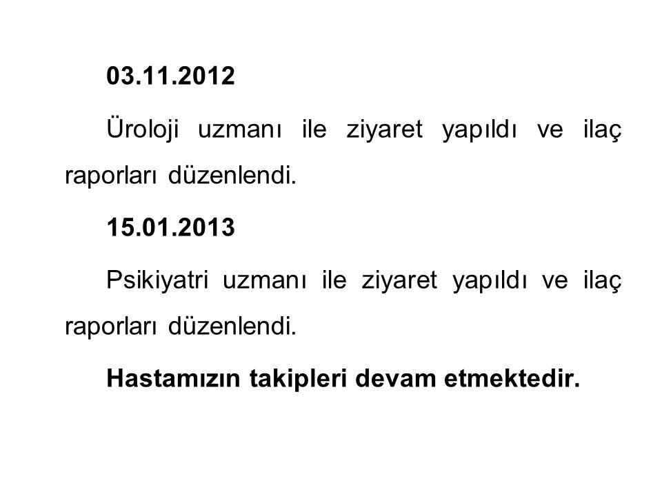 03.11.2012 Üroloji uzmanı ile ziyaret yapıldı ve ilaç raporları düzenlendi.