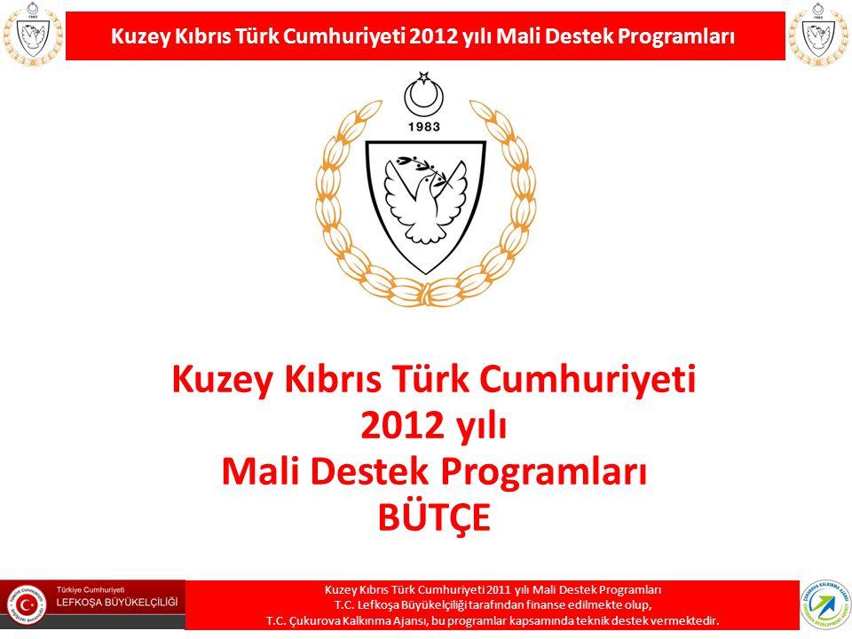 Kuzey Kıbrıs Türk Cumhuriyeti 2012 yılı Mali Destek Programları BÜTÇE Kuzey Kıbrıs Türk Cumhuriyeti 2012 yılı Mali Destek Programları Kuzey Kıbrıs Tür