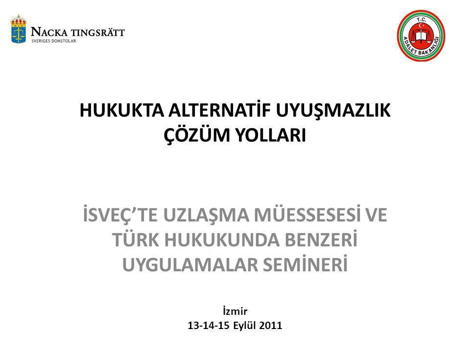 HUKUKTA ALTERNATİF UYUŞMAZLIK ÇÖZÜM YOLLARI İSVEÇ'TE UZLAŞMA MÜESSESESİ VE TÜRK HUKUKUNDA BENZERİ UYGULAMALAR SEMİNERİ İzmir 13-14-15 Eylül 2011