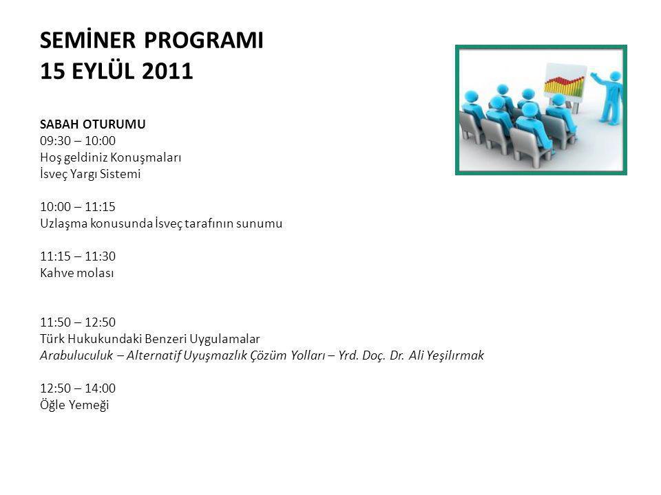 SEMİNER PROGRAMI 15 EYLÜL 2011 SABAH OTURUMU 09:30 – 10:00 Hoş geldiniz Konuşmaları İsveç Yargı Sistemi 10:00 – 11:15 Uzlaşma konusunda İsveç tarafını