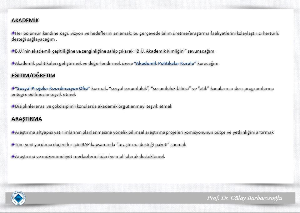 Prof. Dr. Gülay Barbarosoğlu AKADEMİK Her bölümün kendine özgü vizyon ve hedeflerini anlamak; bu çerçevede bilim üretme/araştırma faaliyetlerini kolay