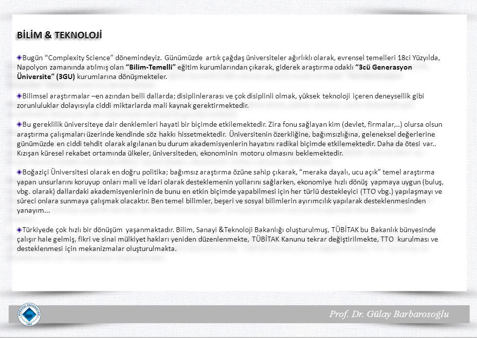 Prof. Dr. Gülay Barbarosoğlu BİLİM & TEKNOLOJİ Bugün Complexity Science dönemindeyiz.